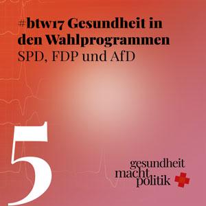 gmp005 Gesundheit in den Wahlprogrammen #btw17 SPD, FDP und AfD