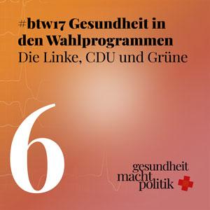 gmp006 Gesundheit in den Wahlprogrammen #btw17 Die Linke, CDU und Grüne