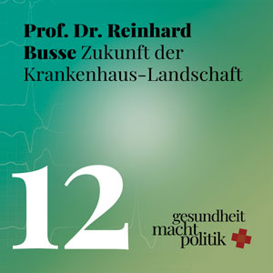 gmp012 Reinhard Busse zu einer neuen Krankenhausstruktur, Sondierungsgespräche, Antibiotikaresistenzen und Bluthochdruck für alle