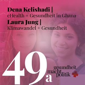 gmp049 a - Dena Kelishadi |Digitale Versorgung in Ghana & Laura Jung | Klima und Gesundheit