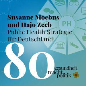 gmp080 Susanne Moebus und Hajo Zeeb |Public Health Strategie für Deutschland